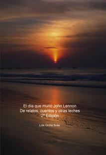 El-dia-que-murio-John-Lennon-De-relatos-cuentos-y-otras-leches-2-Edicion